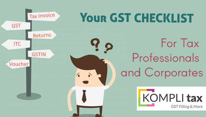Your GST Checklist – For Tax Professionals and Corporates