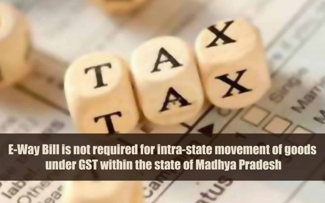 E-Way Bill is not required for intra-state movement of goods under GST within the state of Madhya Pradesh