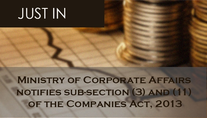 Ministry of Corporate Affairs notifies sub-section (3) and (11) of the Companies Act, 2013