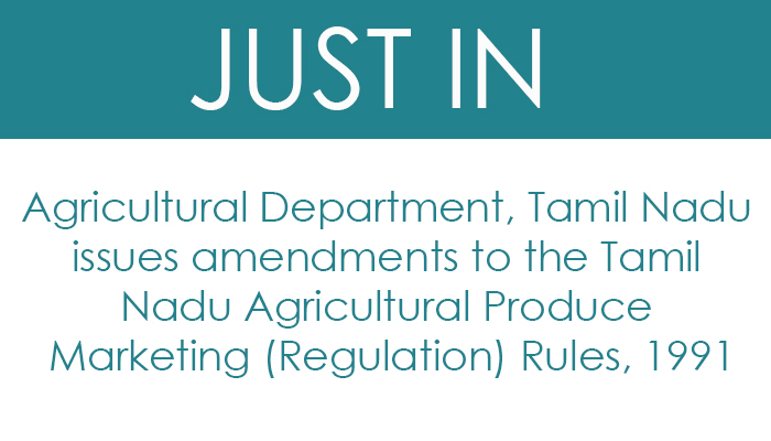 Agricultural Department, Tamil Nadu issues amendments to the Tamil Nadu Agricultural Produce Marketing (Regulation) Rules, 1991