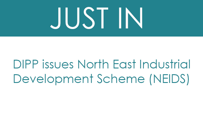 DIPP issues North East Industrial Development Scheme (NEIDS)