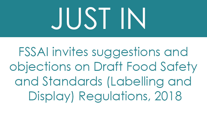 FSSAI invites suggestions and objections on Draft Food Safety and Standards (Labelling and Display) Regulations, 2018