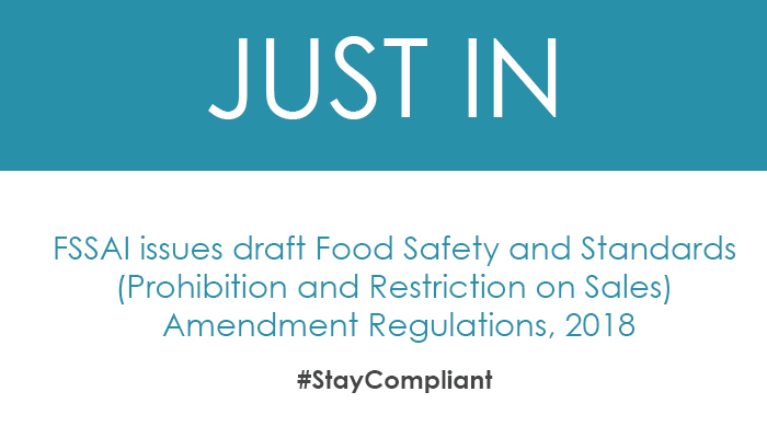 FSSAI issues draft Food Safety and Standards (Prohibition and Restriction on Sales) Amendment Regulations, 2018
