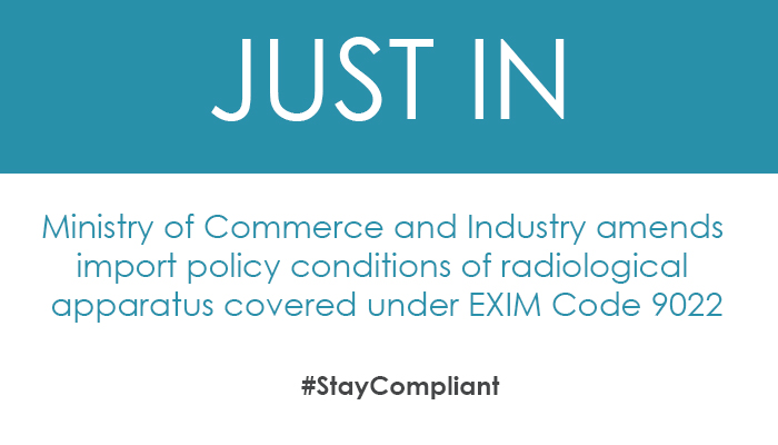 Ministry of Commerce and Industry amends import policy conditions of radiological apparatus covered under EXIM Code 9022