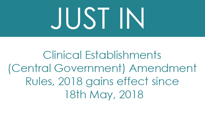 Clinical Establishments (Central Government) Amendment Rules, 2018 gains effect since 18th May, 2018