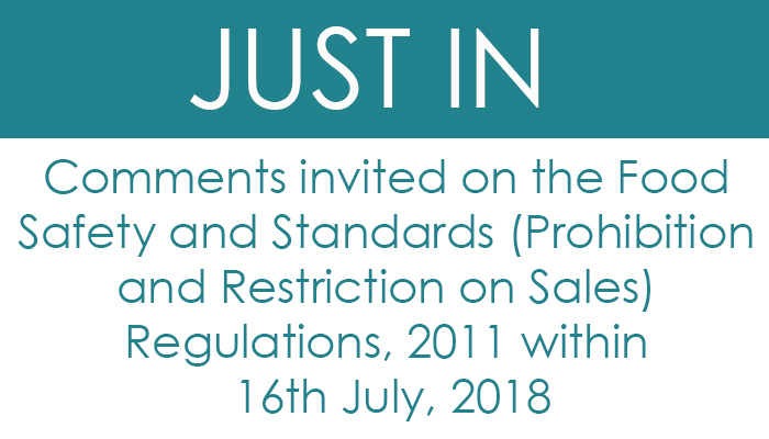 Comments invited on the Food Safety and Standards (Prohibition and Restriction on Sales) Regulations, 2011 within 16th July, 2018