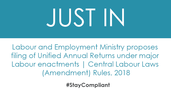 Labour and Employment Ministry proposes filing of Unified Annual Returns under major Labour enactments | Central Labour Laws (Amendment) Rules, 2018