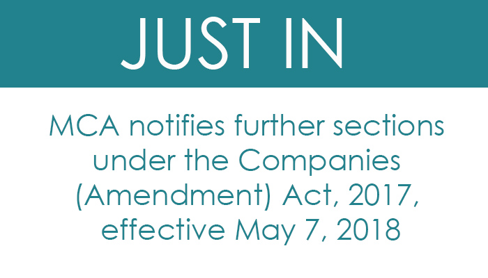 MCA notifies further sections under the Companies (Amendment) Act, 2017, effective May 7, 2018