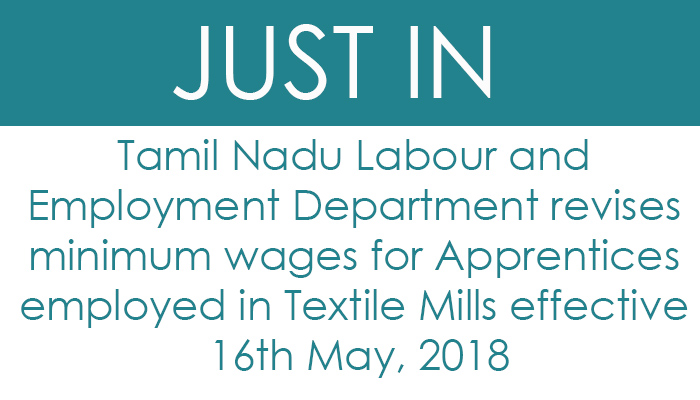 Tamil Nadu Labour and Employment Department revises minimum wages for Apprentices employed in Textile Mills effective 16th May, 2018