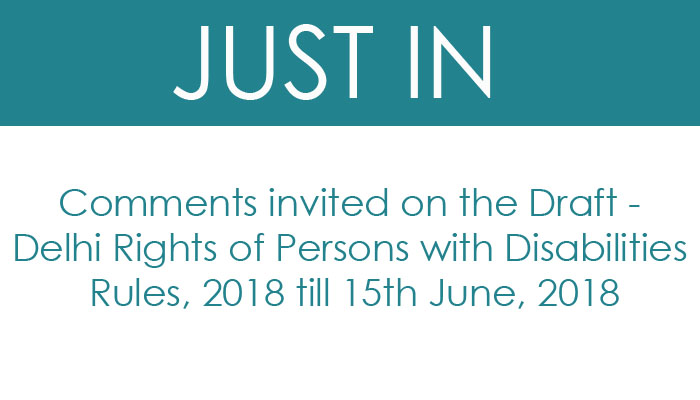 Comments invited on the Draft – Delhi Rights of Persons with Disabilities Rules, 2018 till 15th June, 2018