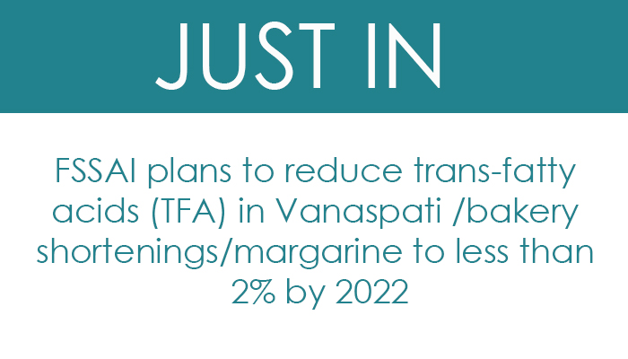 FSSAI plans to reduce trans-fatty acids (TFA) in Vanaspati /bakery shortenings/margarine to less than 2% by 2022
