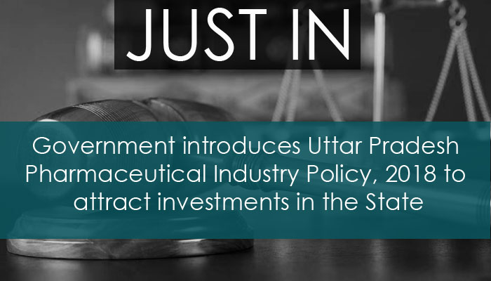 Government introduces Uttar Pradesh Pharmaceutical Industry Policy, 2018 to attract investments in the State