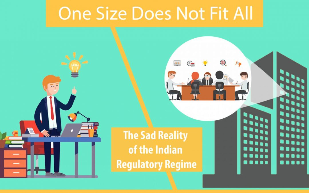 One-size does not fit all – The sad reality of the Indian Regulatory Regime – Analysis of the applicability of various laws and how it pans out, if made applicable to small businesses