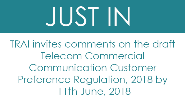 TRAI invites comments on the draft Telecom Commercial Communication Customer Preference Regulation, 2018 by 11th June, 2018