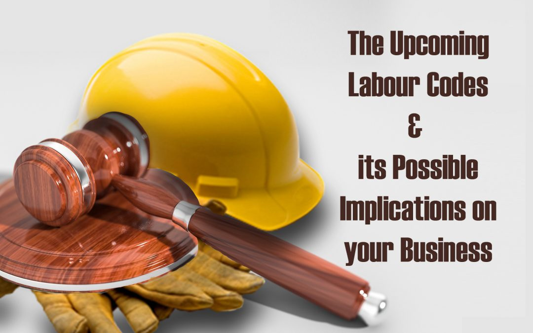 The Upcoming Labour Codes and its possible implications on your business