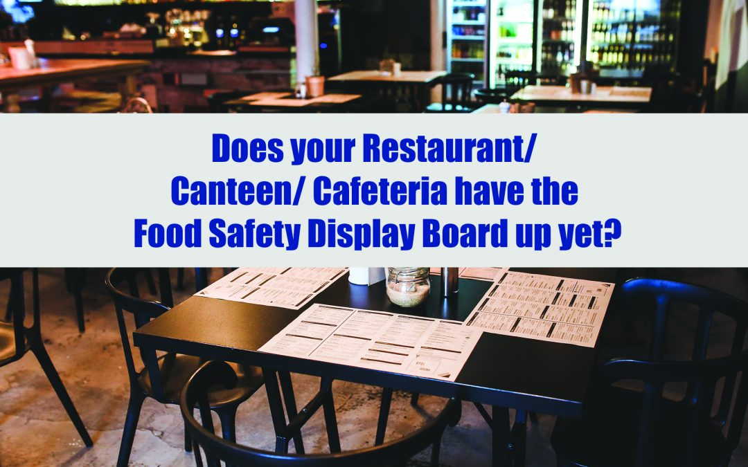 Does your Restaurant/ Canteen/ Cafeteria have the Food Safety Display Board up yet?