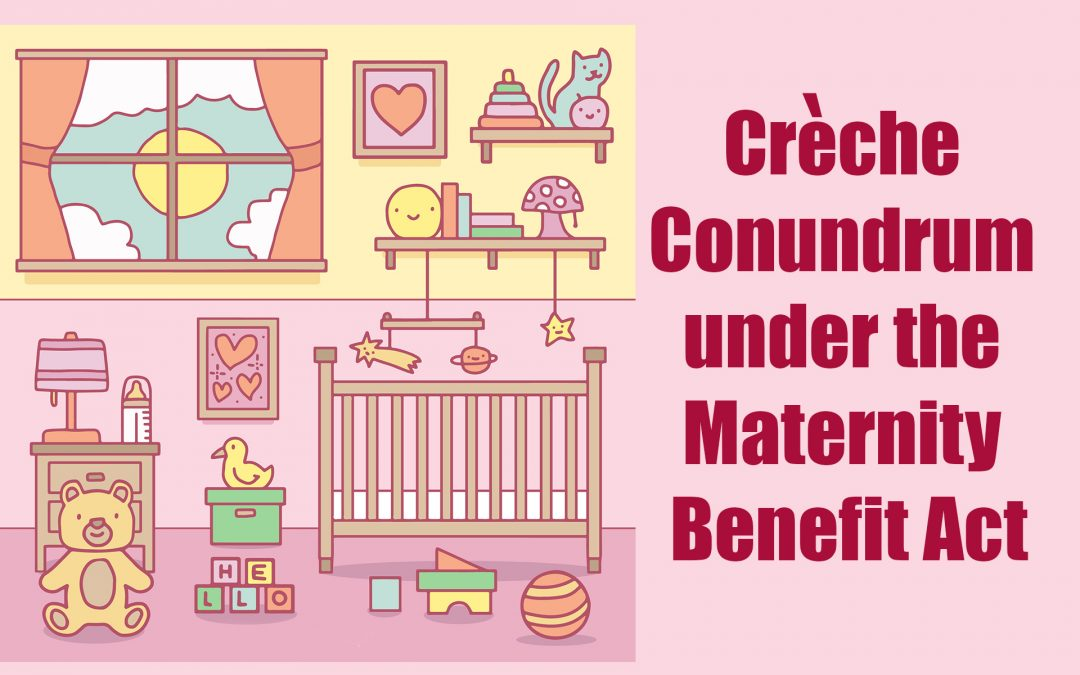The Crèche Conundrum – Complying with the Maternity Benefit (Amendment) Act, 2017 in the absence of the State-centric Rules