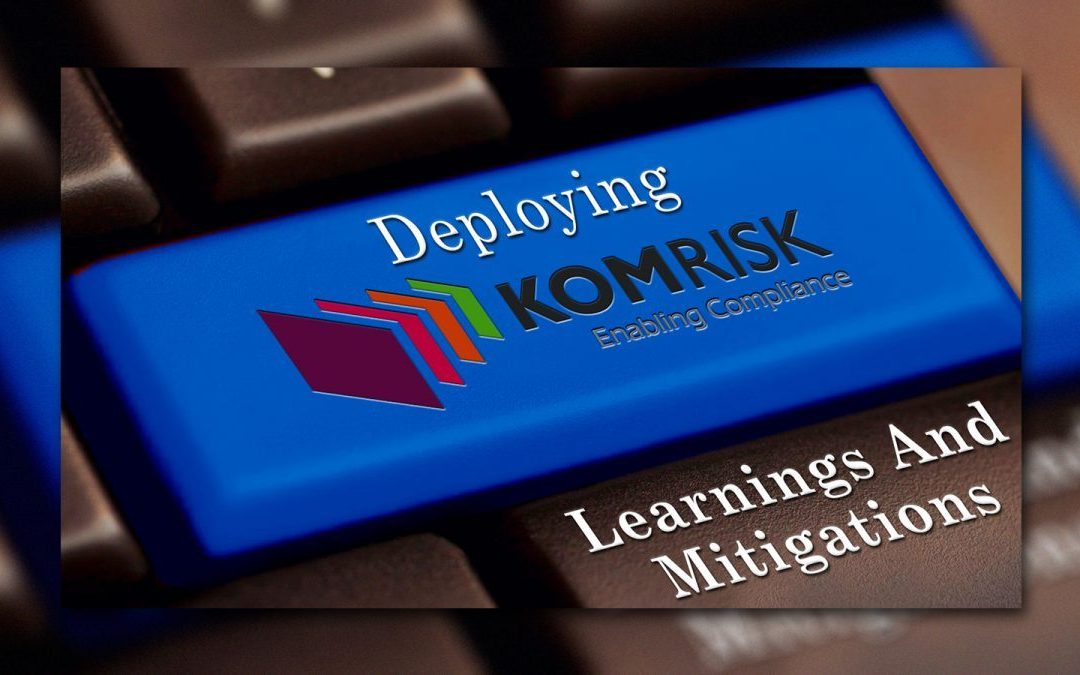 Deploying Komrisk – learnings and mitigations