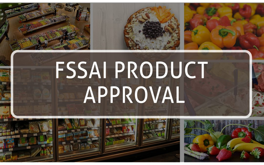 FSSAI's Product Approval System explained on the Food and Beverage industry